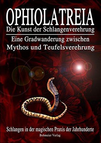 OPHIOLATREIA: Die Kunst der Schlangenverehrung - Eine Gradwanderung zwischen  Mythos und Teufelsverehrung - Schlangen in der magischen Praxis der Jahrhunderte