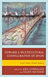 img - for Toward a Multicultural Configuration of Spain: Local Cities, Global Spaces book / textbook / text book