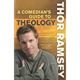 A Comedian's Guide to Theology: Featured Comedian on the Best-Selling DVD Thou Shalt Laugh ~ Thor Ramsey