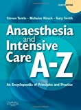img - for Anaesthesia and Intensive Care A Z An Encyclopedia of Principles and Practice, 4e by Yentis BSc MBBS MD MA FRCA, Steven M., Hirsch MBBS FRCA FRCP [Churchill Livingstone,2009] (Paperback) 4th Edition book / textbook / text book