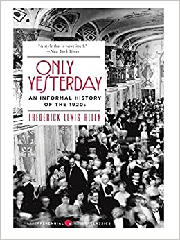 frederick lewis allen only yesterday thesis My friend linkless bob recommended this book by frederick lewis allen, and it's a good read somewhat cheekily, allen decided to write a history of the.