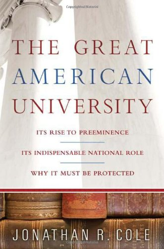 The Great American University: Its Rise to Preeminence,...