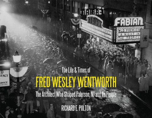 The Life and Times of Fred Wesley Wentworth: The Architect Who Shaped Paterson, NJ and Its People