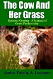 img - for The Cow and Her Grass: Rational Grazing - A Manual of Grass Productivity by Voisin, Andre (2014) Paperback book / textbook / text book
