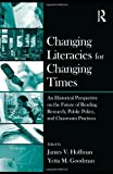 img - for Changing Literacies for Changing Times: An Historical Perspective on the Future of Reading Research, Public Policy, and Classroom Practices book / textbook / text book