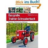 Die perfekte Schrauber-Werkstatt Traktor-Oldtimer: Reparatur - Restaurierung - Werkzeug