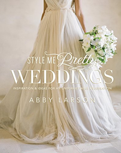 Download Style Me Pretty Weddings: Inspiration and Ideas for an Unforgettable Celebration