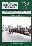 Isle of Man Railway: The Outline History of the Isle of Man Railway Including the Manx Northern Railway and the Foxdale Railway (Pre-1873 to 1904) v. 1 (British Narrow Gauge Railway)