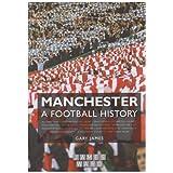 Manchester - A Football Historyby Gary James