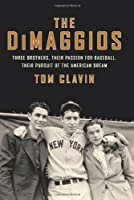 The DiMaggios: Three Brothers, Their Passion for Baseball, Their Pursuit of the American Dream