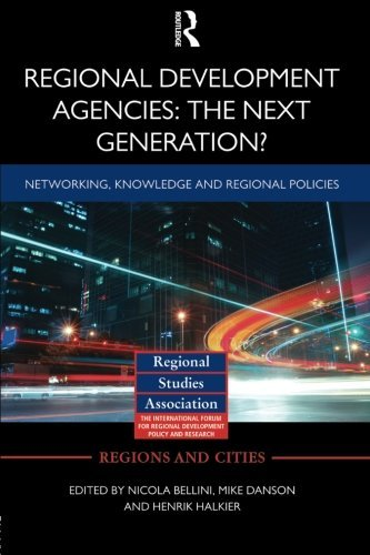 Regional Development Agencies: The Next Generation?: Networking, Knowledge and Regional PoliciesFrom Routledge