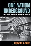One Nation Underground: The Fallout Shelter in American Culture (American History and Culture)