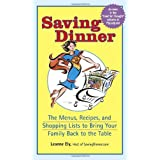 Saving Dinner: The Menus, Recipes, and Shopping Lists to Bring Your Family Back to the Table ~ Leanne Ely