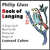 Book of Longing: A Song Cycle based on the Poetry and Images of Leonard Cohenby Philip Glass Ensemble