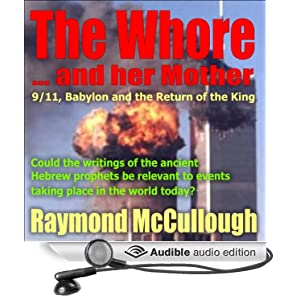 'The Whore and her Mother: 9/11, Babylon and the Return of the King'  by Raymond McCullough - AudioBook edition