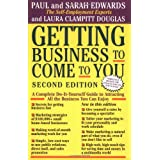 Getting Business to Come to You: Complete Do-it-yourself Guide to Attracting All the Business You Can Handleby Paul Edwards