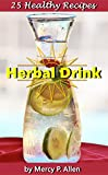 25 Healthy Recipes Herbal Drink: Quick and Easy Reciepts for Your Health