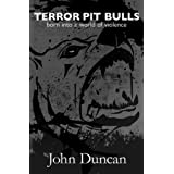 TERROR PIT BULLS born into a world of violenceby John Duncan
