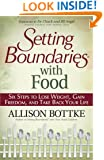 Setting Boundaries with Food: Six Steps to Lose Weight, Gain Freedom, and Take Back Your Life