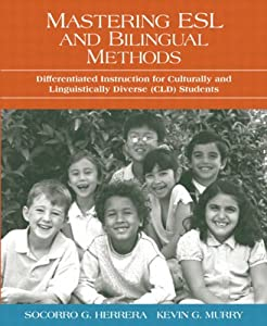 Mastering ESL and Bilingual Methods: Differentiated Instruction for Culturally and Linguistically Diverse  by Socorro G. Herrera