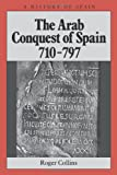 The Arab Conquest of Spain: 710-797 (0631194053) by Collins, Roger