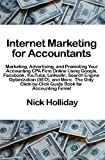Internet Marketing for Accountants: Marketing, Advertising, and Promoting Your Accounting CPA Firm Online Using Google, Facebook, YouTube, LinkedIn, ... Guide Book for Accounting Firms!