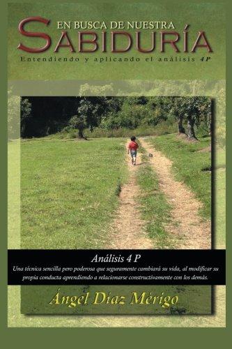 En Busca De Nuestra Sabiduria: Entendiendo Y Aplicando El Análisis 4P