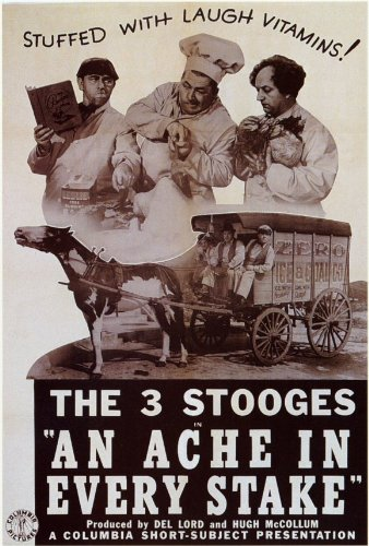 movie poster The Three Stooges - An Ache in Every Stake - stuffed with laugh vitamins!