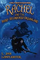 Rachel and the Many-Splendored Dreamland (The Books of Unexpected Enlightenment) (Volume 3)