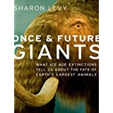 Once and Future Giants: What Ice Age Extinctions Tell Us About the Fate of Earth's Largest Animals ~ Sharon Levy