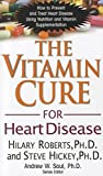 img - for The Vitamin Cure for Heart Disease: How to Prevent and Treat Heart Disease Using Nutrition and Vitamin Supplementation book / textbook / text book