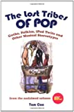 img - for The Lost Tribes of Pop: Goths, Folkies, iPod Twits and Other Musical Stereotypes book / textbook / text book
