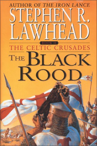 The Black Rood (The Celtic Crusades #2), STEPHEN R. LAWHEAD