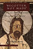 img - for  Begotten, Not Made : Conceiving Manhood in Late Antiquity (Figurae: Reading Medieval Culture) book / textbook / text book