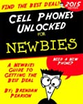 Cell Phones Unlocked for Newbies: A N...