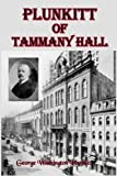"""Plunkitt of Tammany Hall: A Politicians View on """"Honest Graft"""" in Politics (Timeless Classic Books)"""