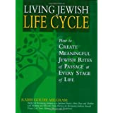 Living Jewish Life Cycle: How to Create Meaningful Jewish Rites of Passage at Every Stage of Life ~ Goldie Milgram