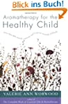 Aromatherapy for the Healthy Child: M...