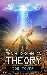The Mendelssohnian Theory: Action Adventure, Sci-fi, Apocalyptic ,y/a by Dor Toker ebook deal