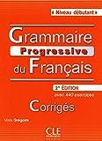 Grammaire progressive du français - Corrigés: avec 440 exercices - Niveau débutant