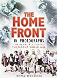 img - for The Home Front in Photographs: Life in Britain During the Second World War by Emma Crocker (November 01,2004) book / textbook / text book