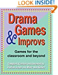 Drama Games and Improvs: For the clas...