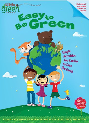 Easy to Be Green: Simple Activities You Can Do to Save the Earth (Little Green Books)