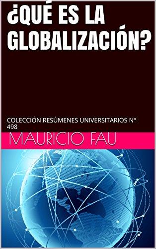 ¿QUÉ ES LA GLOBALIZACIÓN?: COLECCIÓN RESÚMENES UNIVERSITARIOS Nº 498