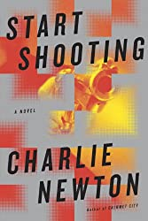 Start Shooting: A Novel