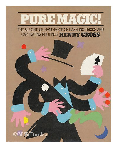 Pure magic: The sleight-of-hand book of dazzling tricks and captivating routines