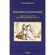 Rosa fresca aulentissima. Il poema amoroso medievale nei filologi e nel Premio Nobel Dario Fo (Universale Carabba...