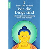 """Wie die Dinge sind: Eine zeitgem��e Einf�hrung in die Lehre Buddhasvon """"Lama Ole Nydahl"""""""