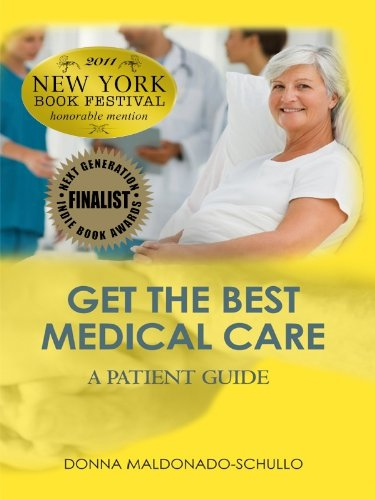Get The Best Medical Care-You Can Navigate The Medical Maze: A Patient Guide
