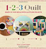 img - for 1, 2, 3 Quilt: Shape Up Your Skills with 24 Stylish Projects book / textbook / text book